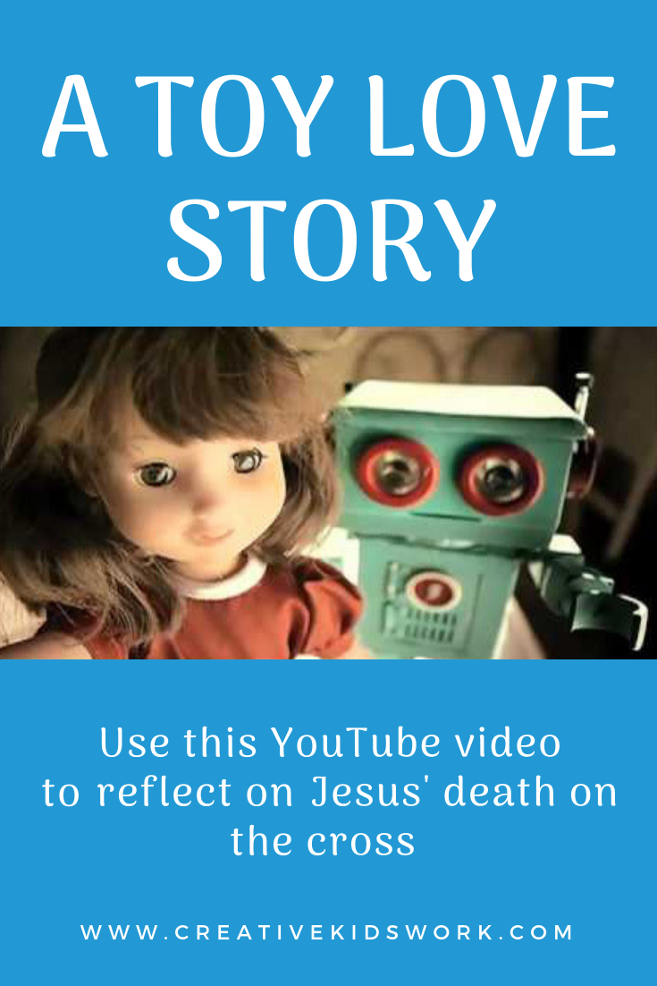 A Toy Love Story use this YouTube video to reflect on Jesus death on the cross an Easter idea for Sunday school lesson childrens ministry kidmin VBS childrens church