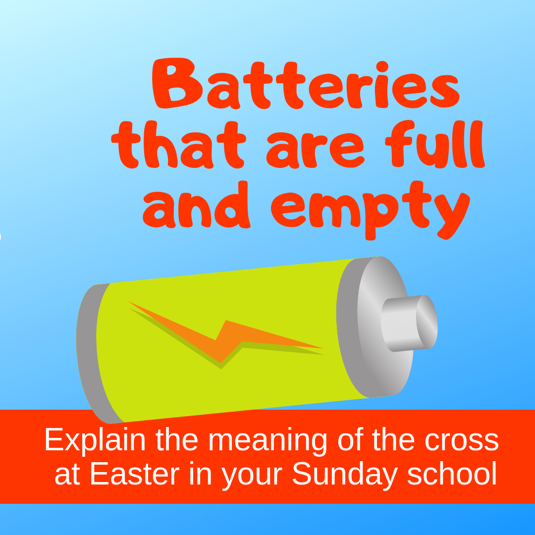 Batteries that are full and empty explain the meaning of the cross Easter idea for Sunday school lesson childrens ministry VBS kidmin youth ministry and childrens church