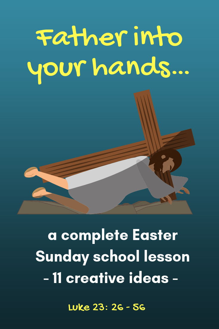 Father into Your hands a complete Sunday school lesson with eleven ideas for Sunday school lesson childrens ministry VBS kidmin youth ministry and childrens church