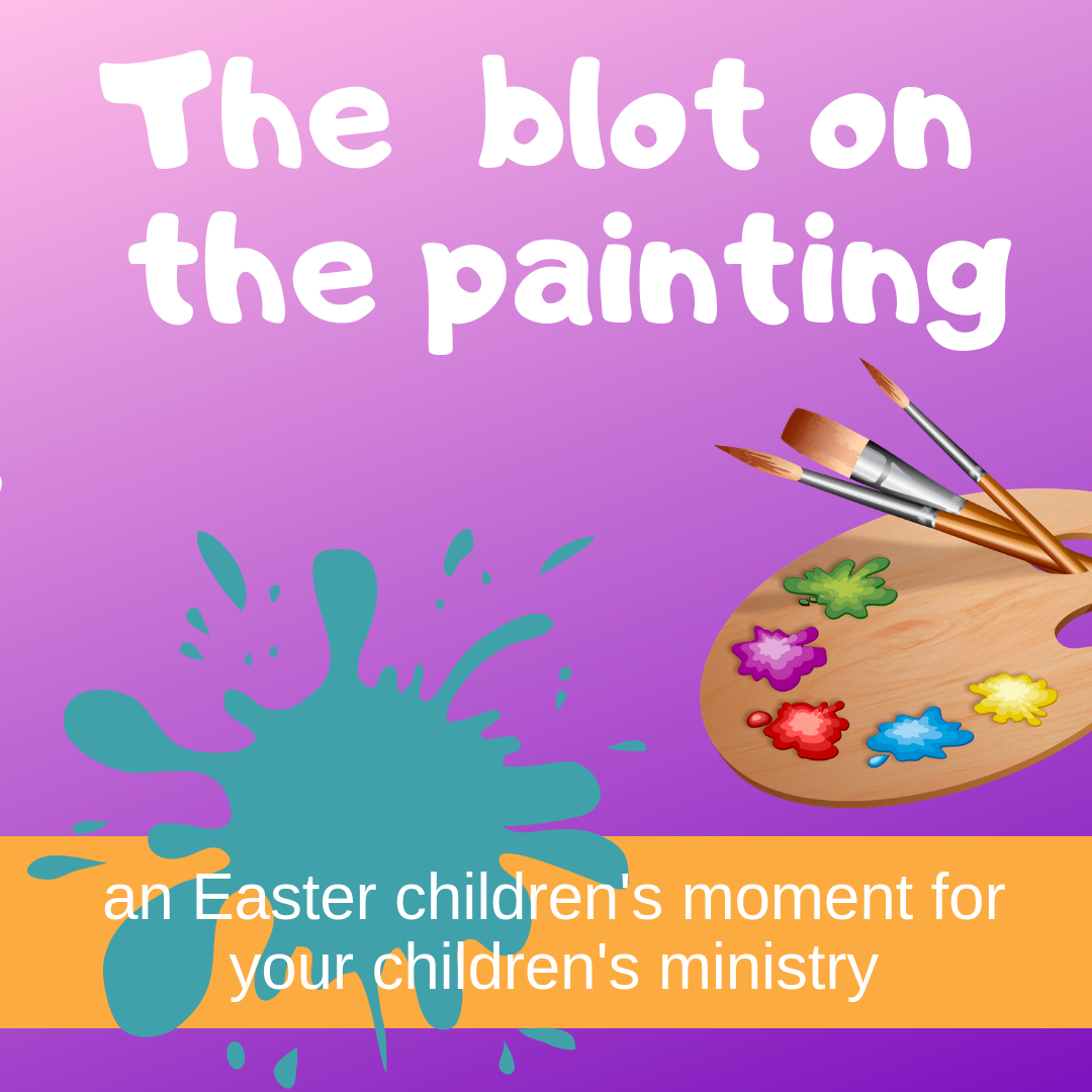 The blot on the painting an Easter childrens moment for Sunday school lesson childrens ministry VBS kidmin youth ministry and childrens church