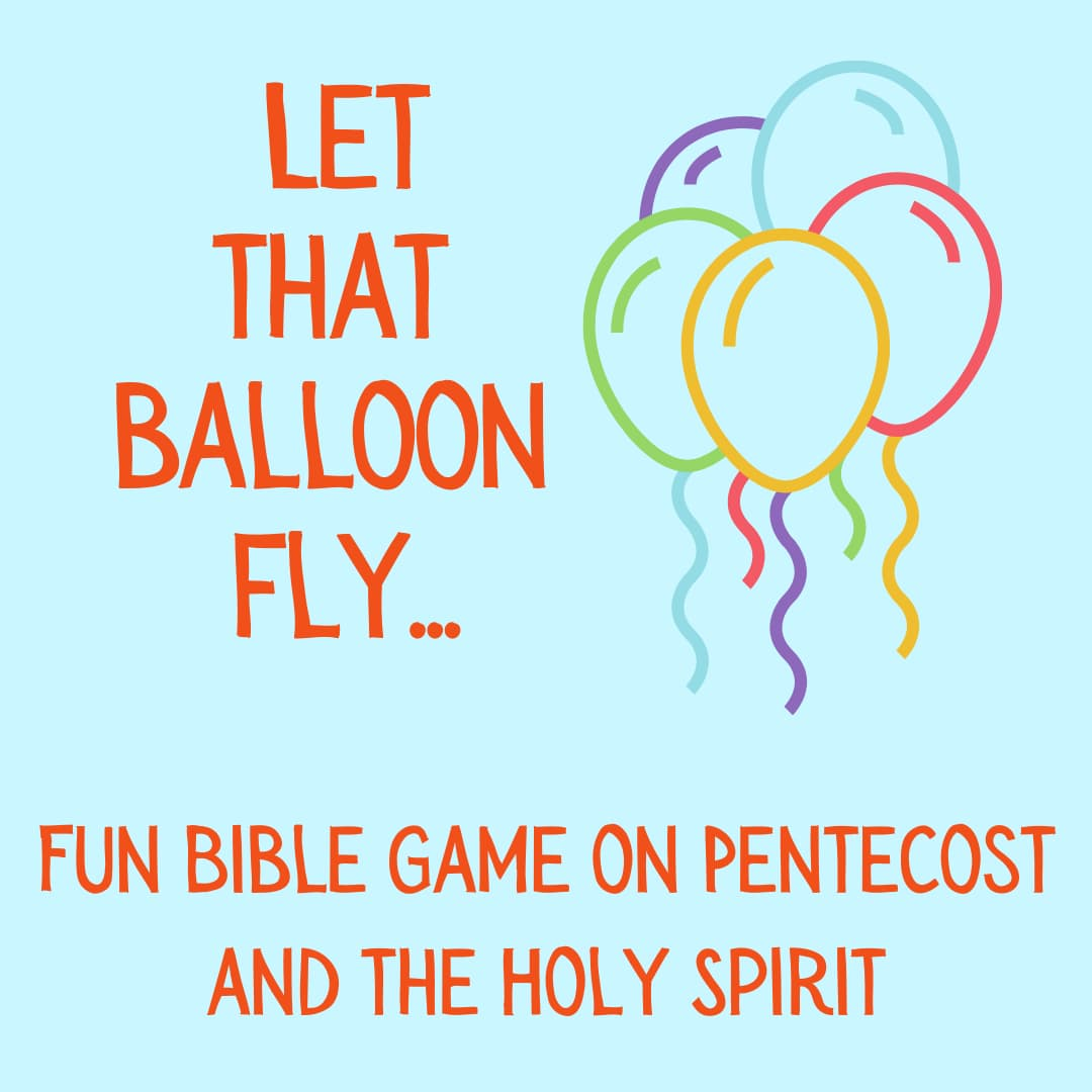 Let that balloon fly fun bible game on pentecost and holy spirit sunday school