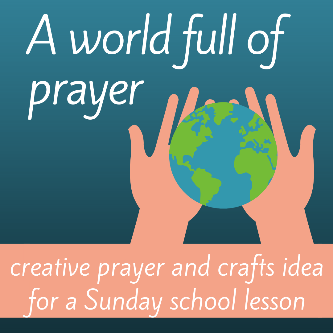 A world full of prayer a creative prayer idea for Sunday school class Sunday school lesson bible lesson youth ministry christian youth work on taking care of Gods creation