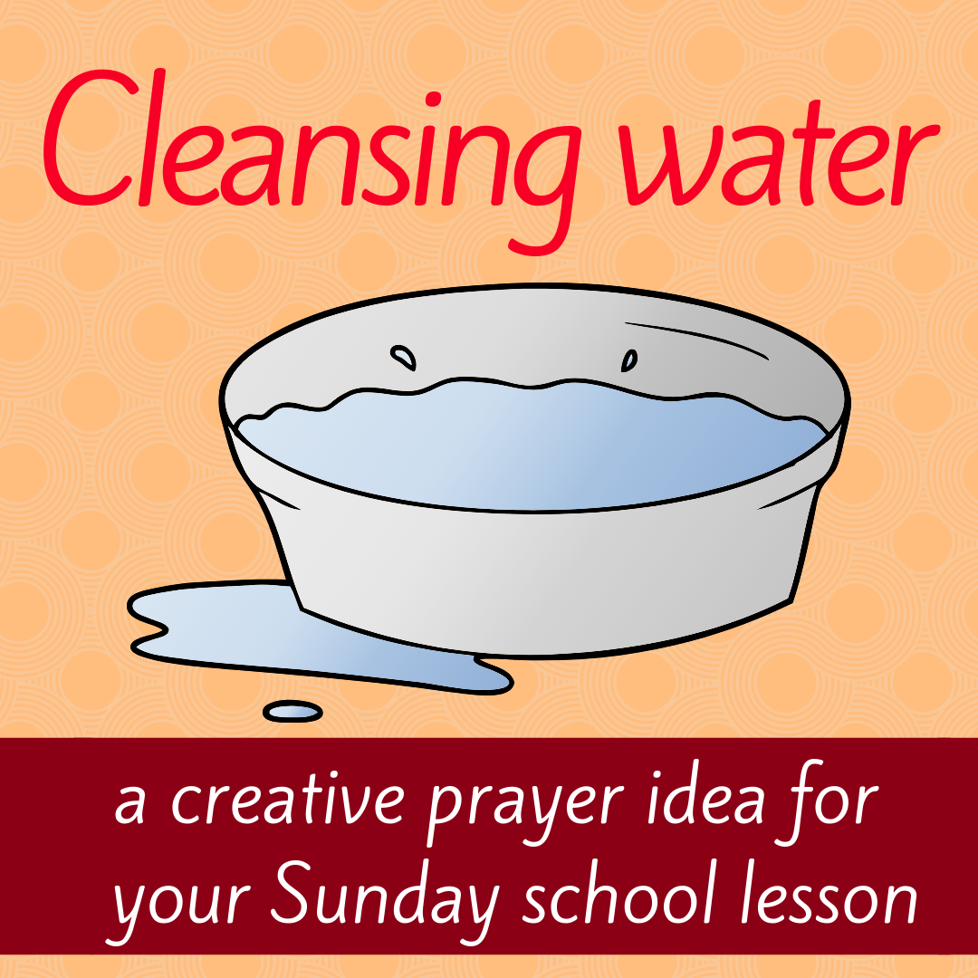 Cleansing water creative prayer idea for Sunday school lesson childrens ministry youth ministry Bible lesson Bible story