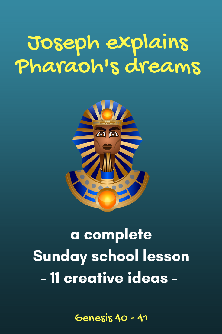 Joseph explains Pharaohs dreams a complete Sunday school lesson with 11 creative ideas