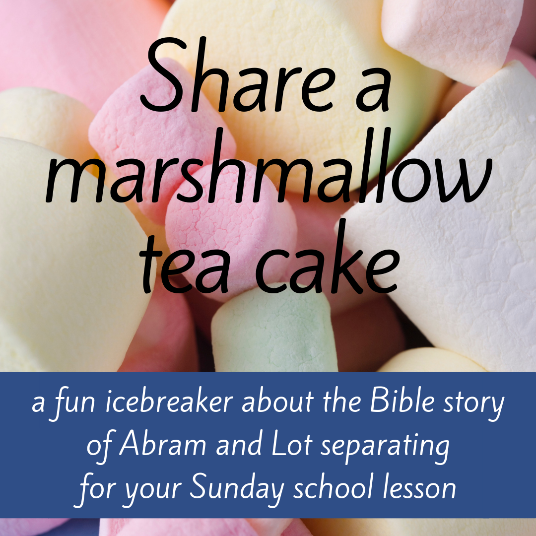 Share a marshmallow tea cake fun icebreaker about Bible story Abram and Lot separate for Sunday school lesson youth ministry Bible lesson childrens ministry school assembly childrens church