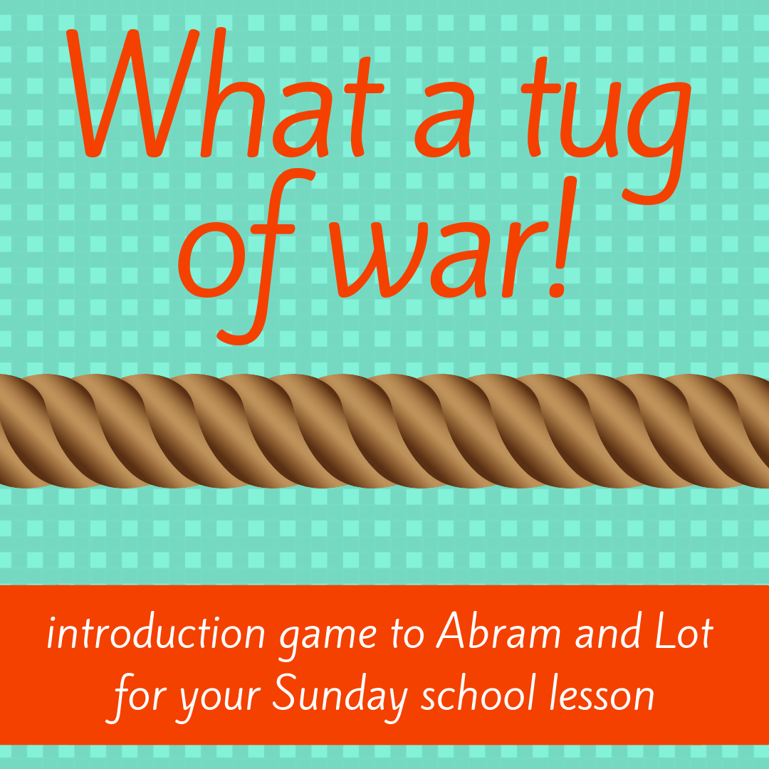 Tug of war fun introduction Bible game about Bible story Abram and Lot separate for Sunday school lesson youth ministry Bible lesson childrens ministry school assembly childrens church
