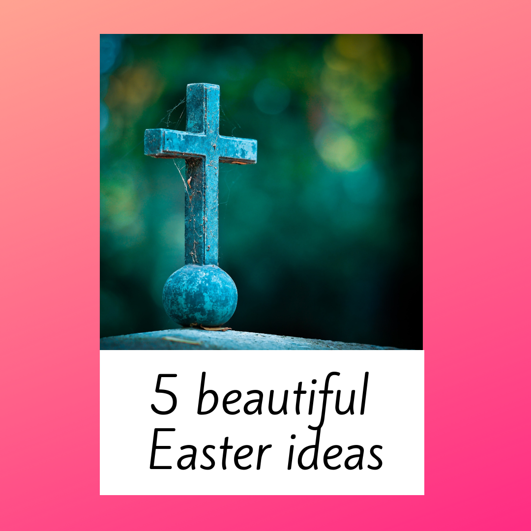 Five Beautiful Easter Ideas
