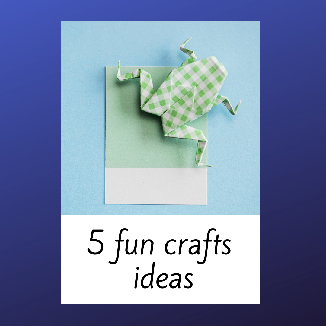 Five Fun Crafts Ideas