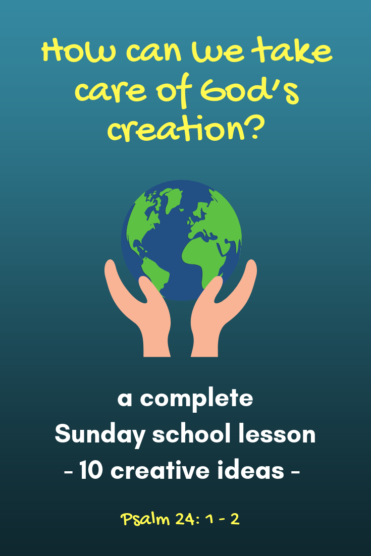 Taking care of Gods creation Psalm 24 complete Sunday school lesson for childrens ministry youth ministy kidmin VBS kids church Bible lesson Sunday school