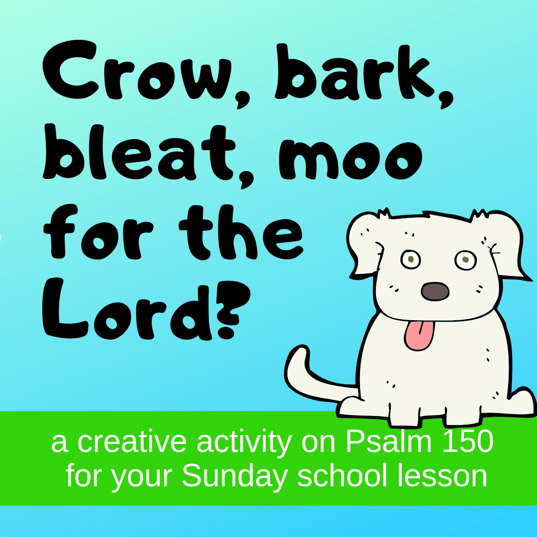 Crow bark bleat moo for the Lord a creative activity on Psalm 150 for your Sunday school lesson kidmin VBS youth ministry childrens church childrens ministry