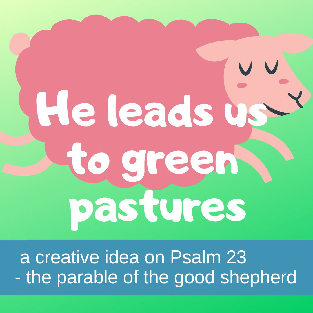 He leads us to green pastures creative activity on Psalm 23 parable good shepherd for Sunday school lesson kidmin VBS youth ministry childrens church childrens ministry