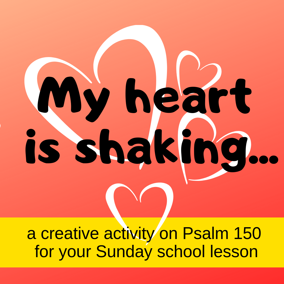 My heart is shaking a creative activity on Psalm 150 for your Sunday school lesson kidmin VBS youth ministry childrens church childrens ministry