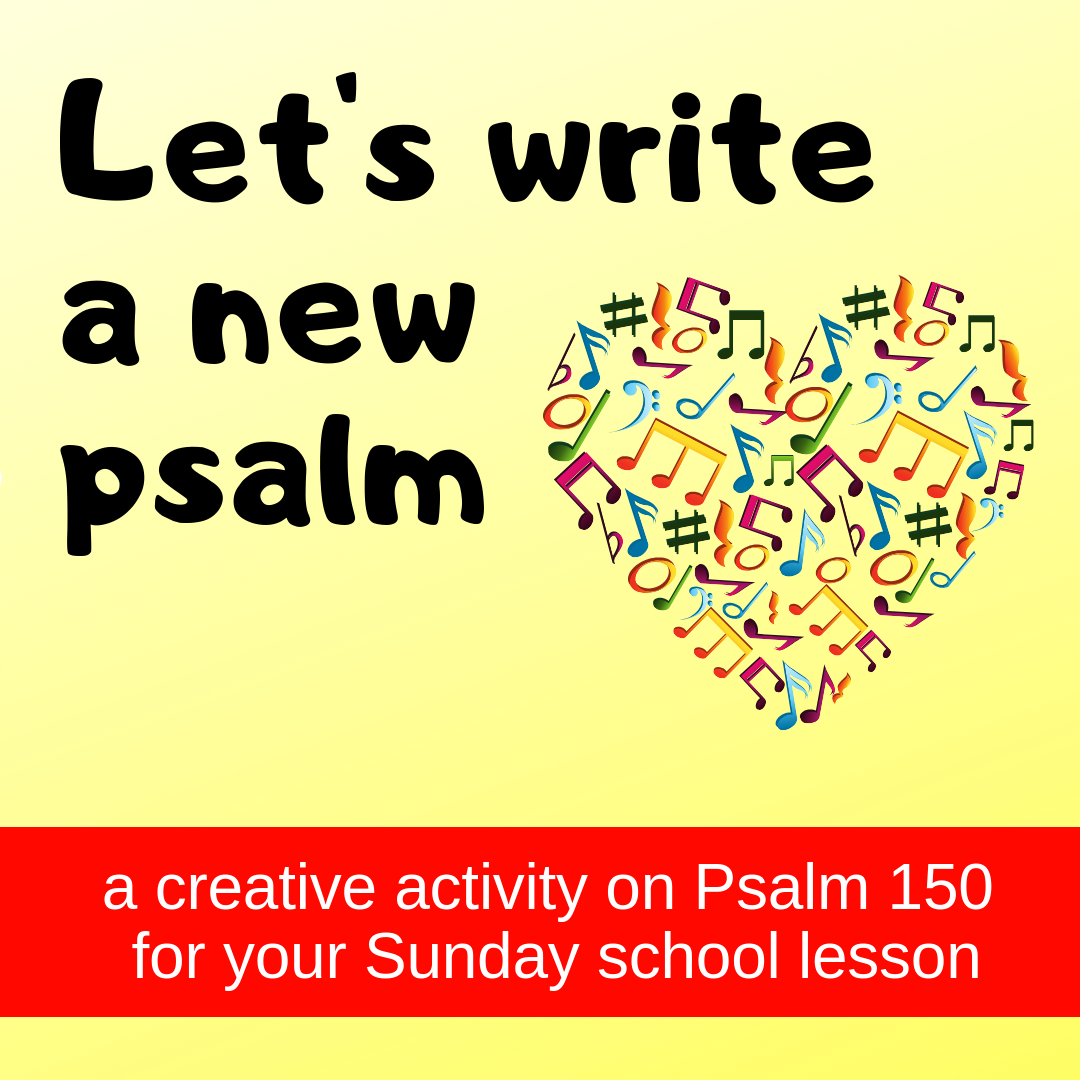 Write a new psalm a creative activity on Psalm 150 for your Sunday school lesson kidmin VBS youth ministry childrens church childrens ministry