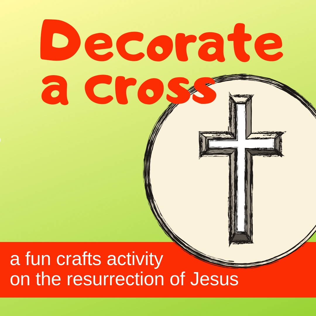 Decorate a cross an Easter crafts activity on the resurrection of Jesus for Sunday school lessons childrens ministry youth ministry kidmin and VBS