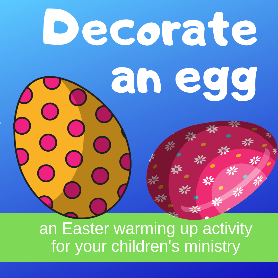 Decorate an egg an Easter warming up activity on the resurrection of Jesus for Sunday school lessons childrens ministry youth ministry kidmin and VBS