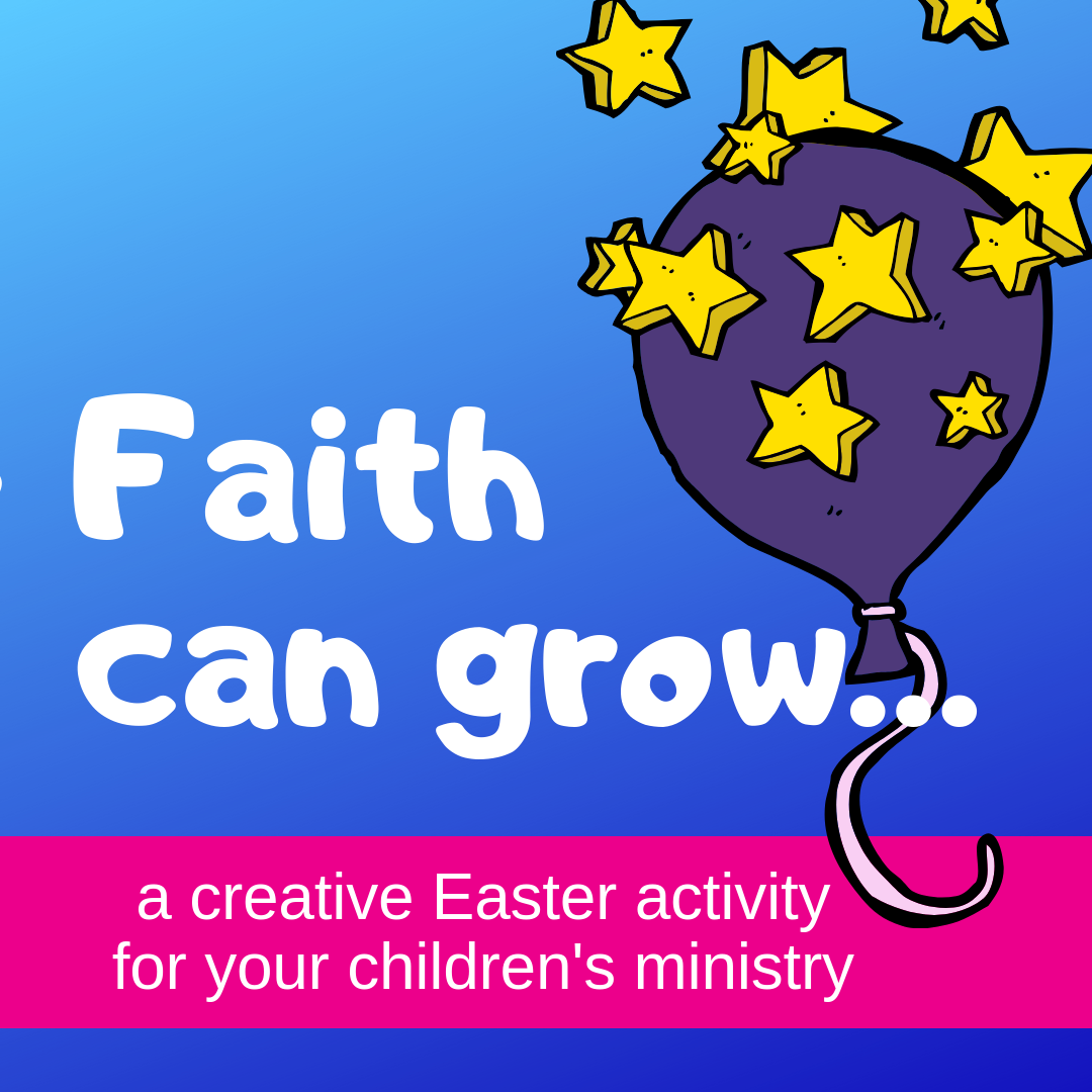 Faith can grow an Easter creative activity on the resurrection of Jesus for Sunday school lessons childrens ministry youth ministry kidmin and VBS