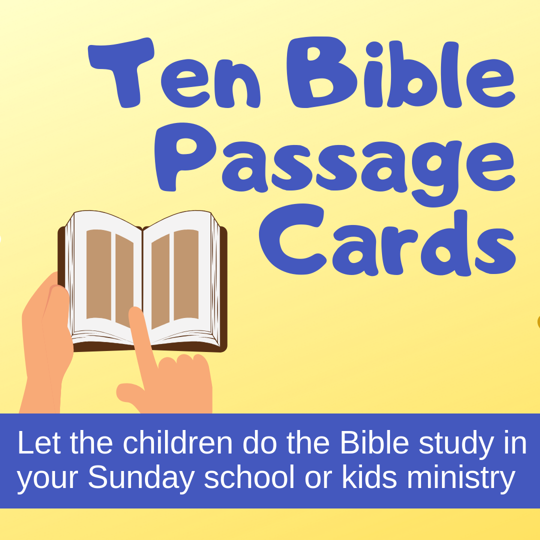 Ten Bible Passage Cards Let the children do the Bible study with these ten interactive cards in Sunday school or kids ministry