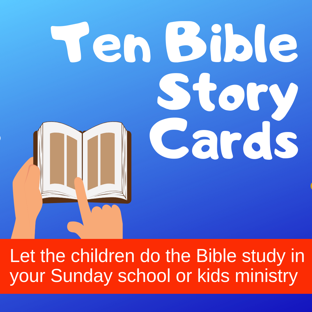 Ten Bible Story Cards Let the children do the Bible study with these ten interactive cards in Sunday school VBS or kids ministry