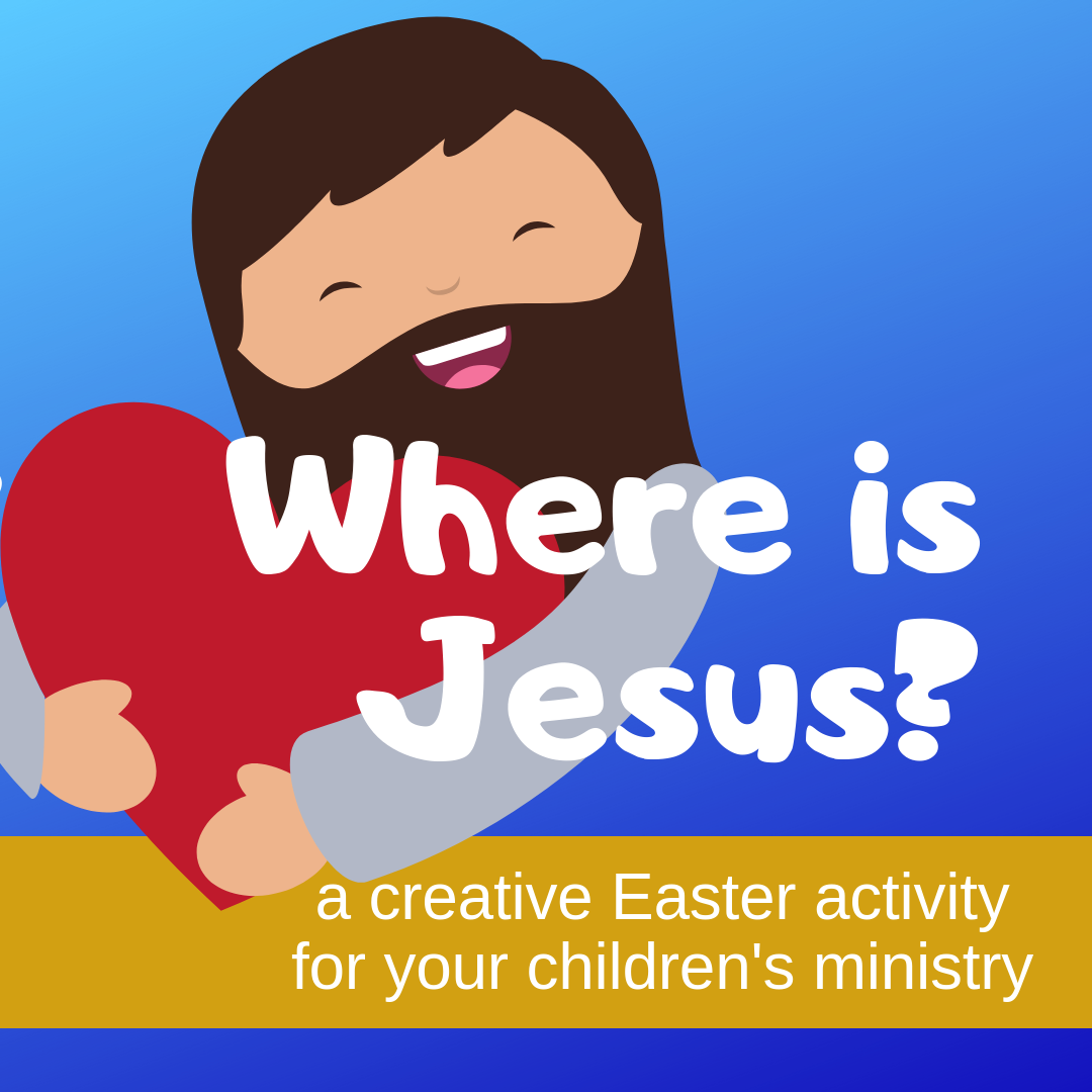 Where is Jesus an Easter creative activity on the resurrection of Jesus for Sunday school lessons childrens ministry youth ministry kidmin and VBS