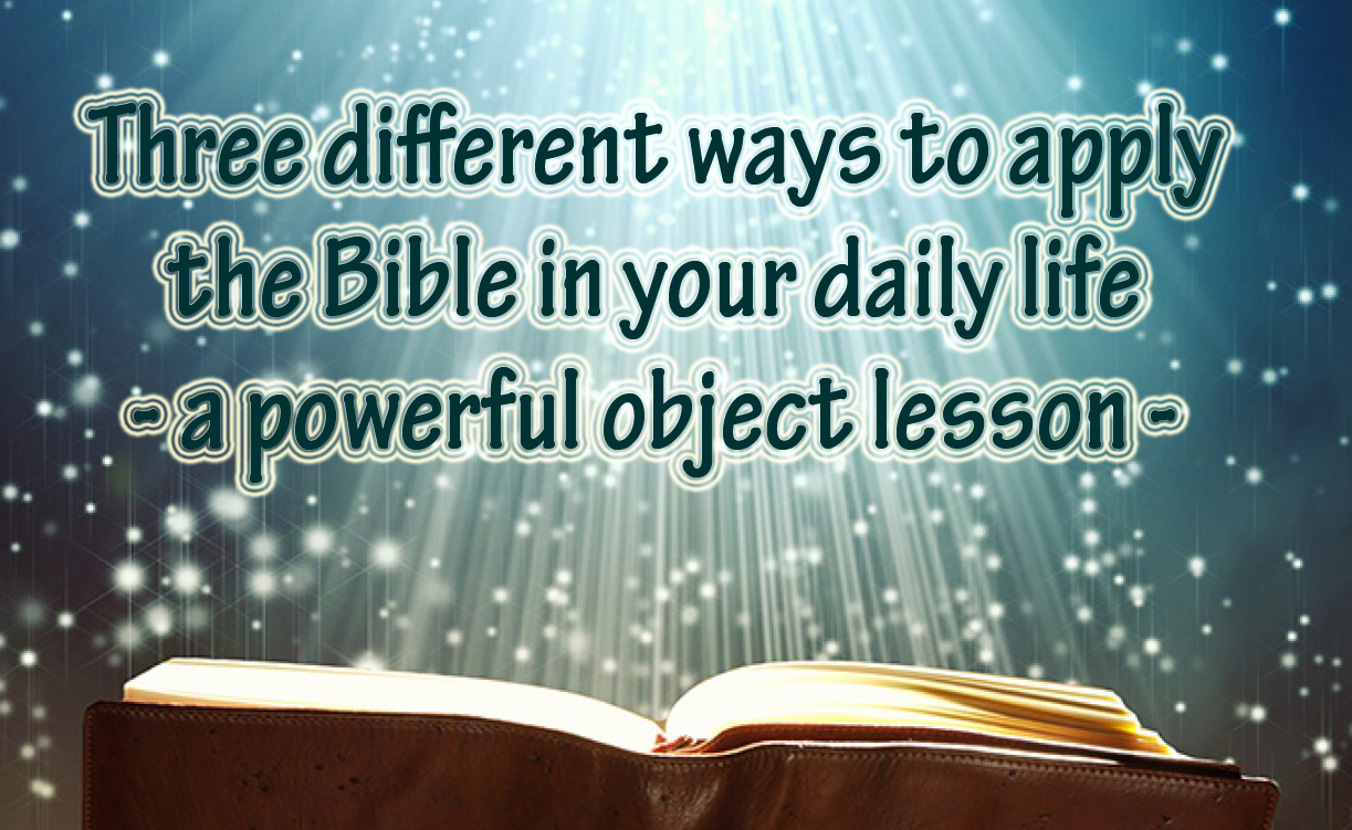 Three different ways to apply the Bible into our lives