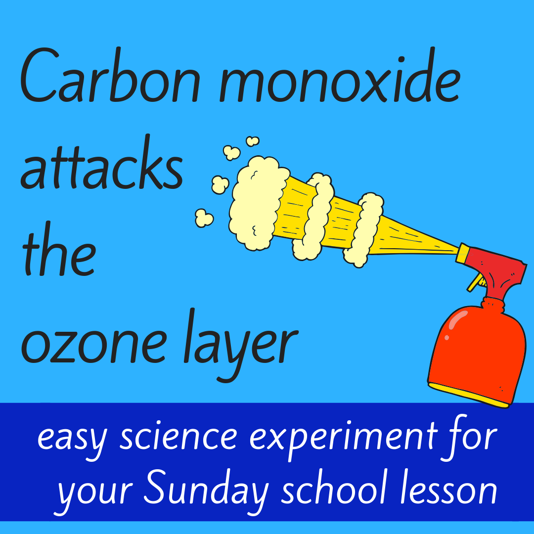 Carbon dioxide attacks the ozone layer a science experiment for Sunday school class bible lesson kids church christian youth work on taking care of creation