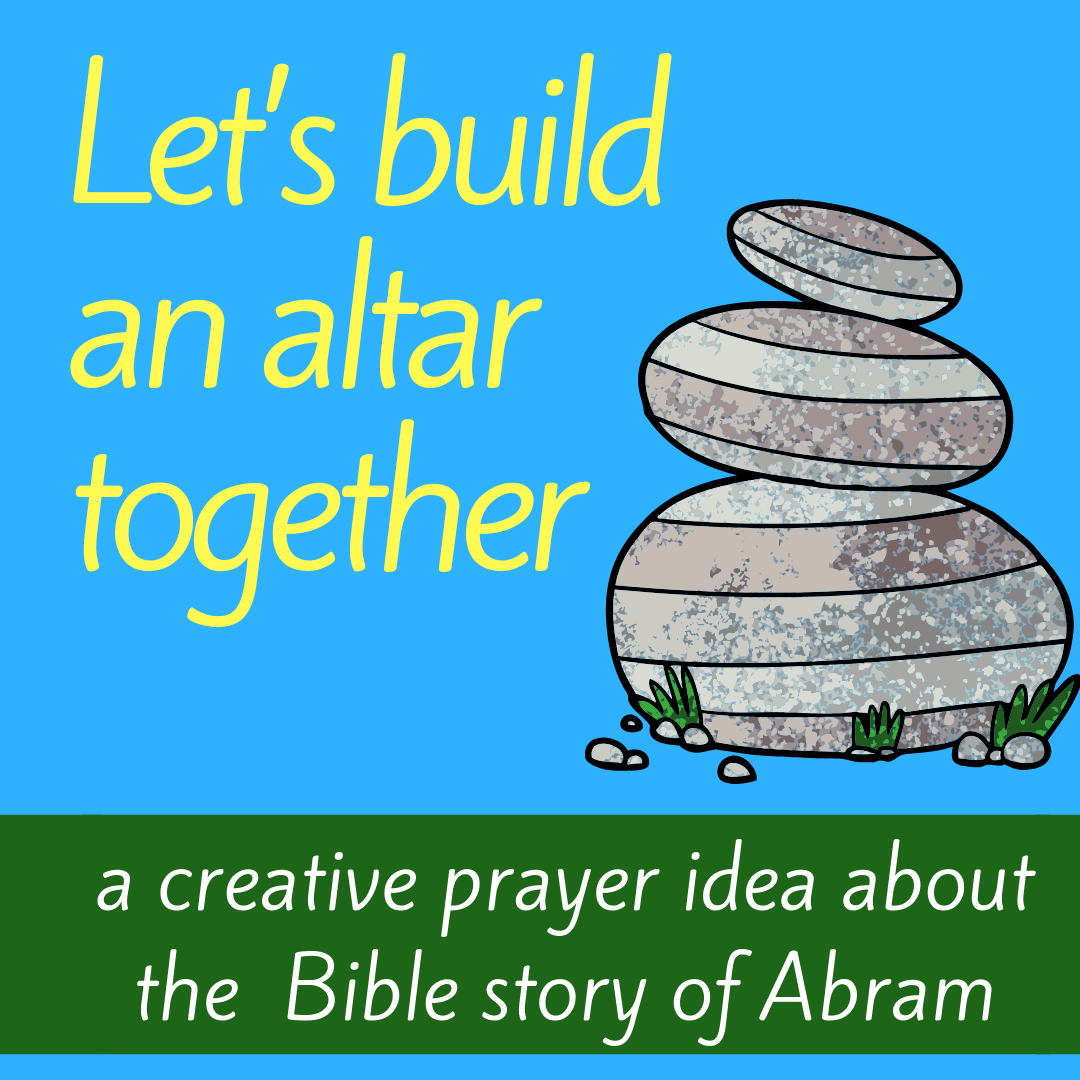 Let us build an altar together creative prayer idea about the Bible story of God calling Abram walking to Canaan Haran for Sunday school Bible lesson youth work kids ministry