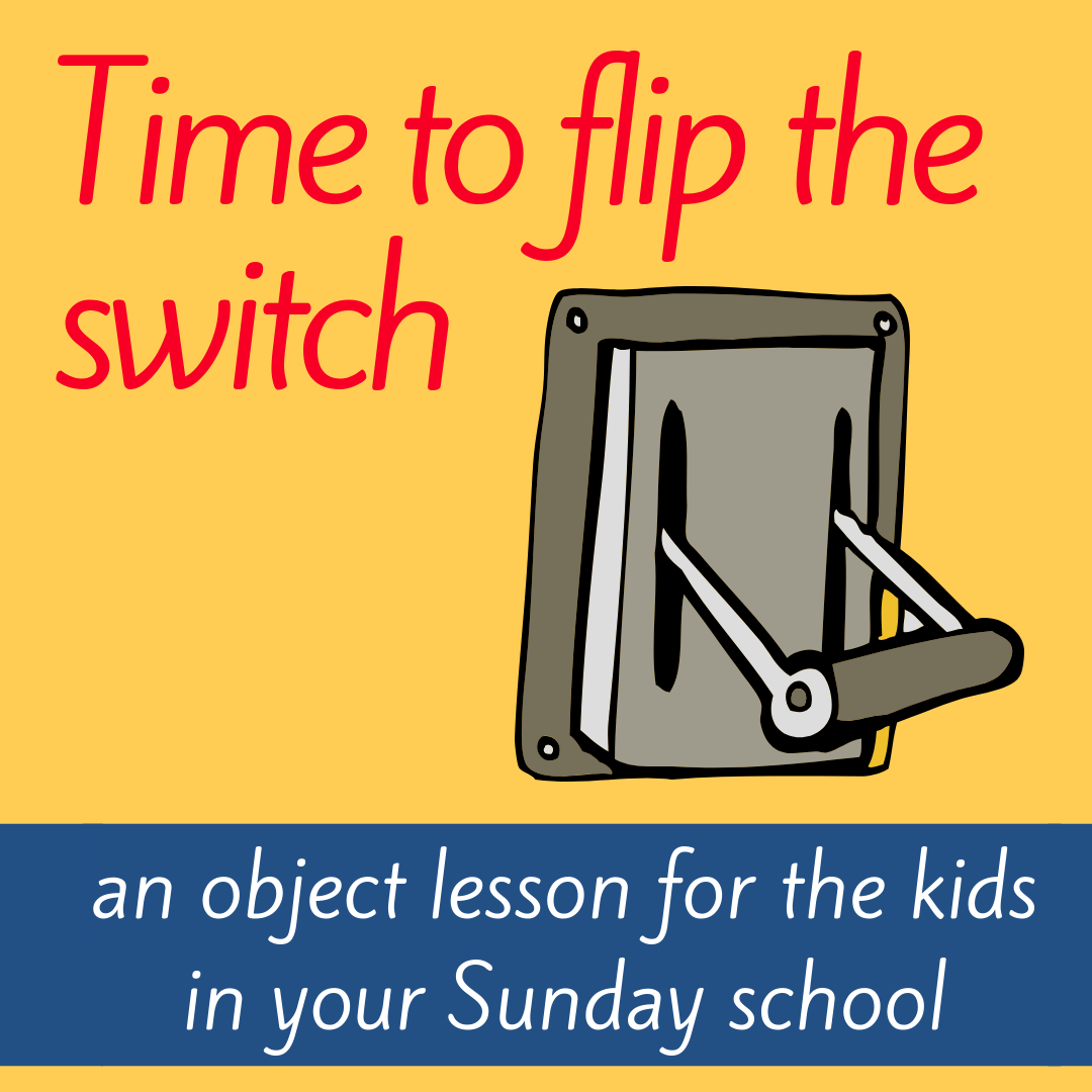 Time to flip the switch object lesson for Sunday school class bible lesson kids church christian youth work on taking care of creation