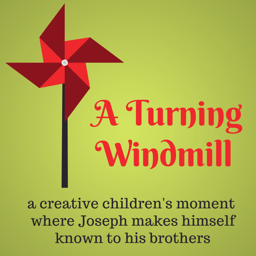 A Turning Windmill Use this fun childrens moment where Joseph makes himself known to his brothers. Ideal for a Sunday school lesson kids ministry or