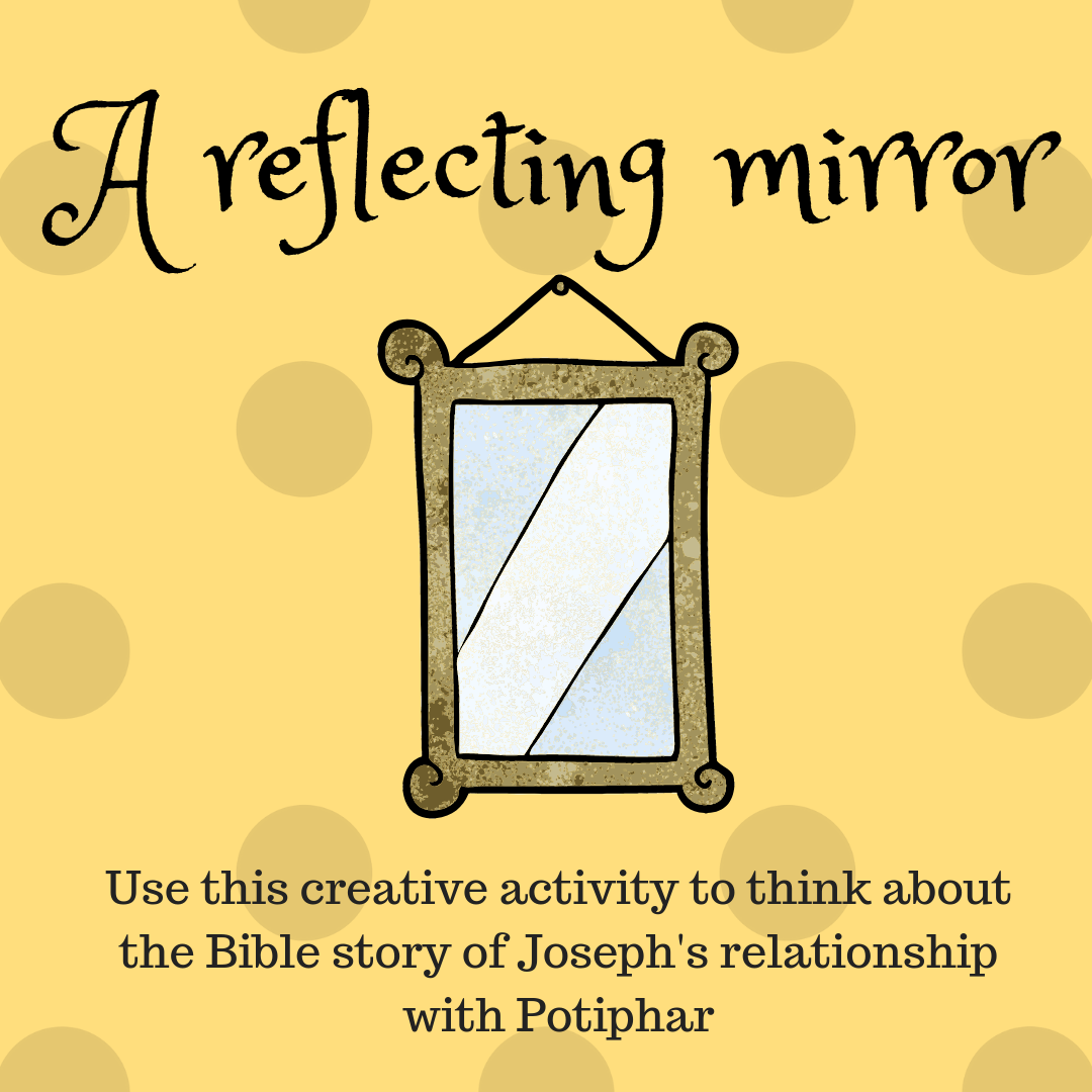 A reflecting mirror use this creative activity to think about the Bible story of Josephs relationship with Potiphar