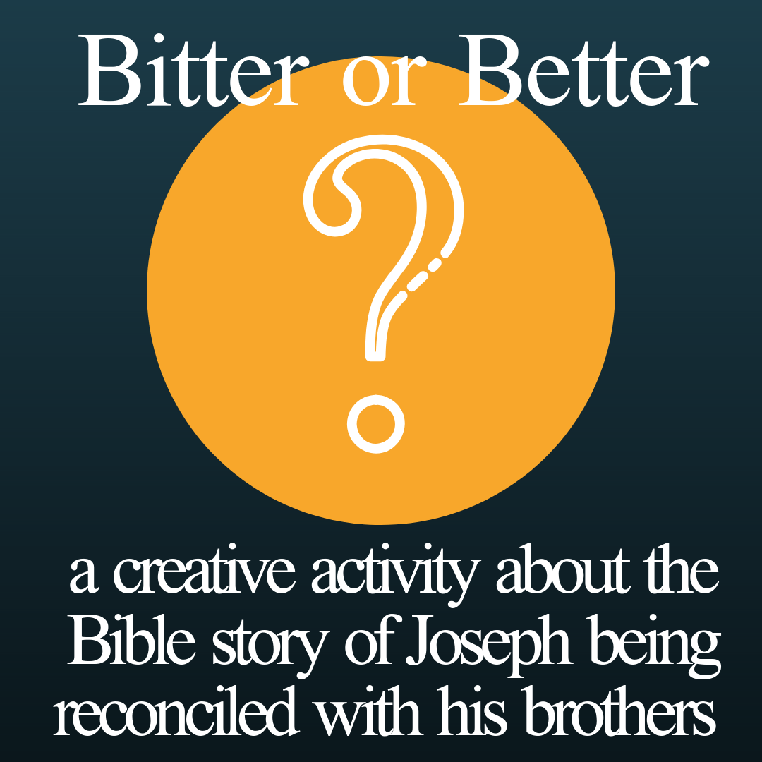 Bitter or Better a creative activity about the Bible story of Joseph being reconciled with his brothers. To be used in Sunday school lesson kids church kids ministry childrens ministriy Bible lesson