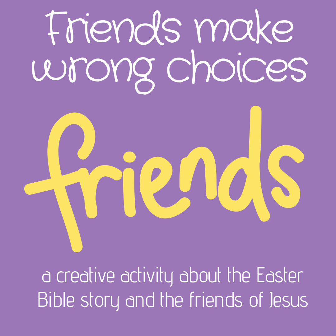 Friends make wrong choices Jesus betrayed by friends creative activity sunday school lesson bible lesson youth work bible story easter