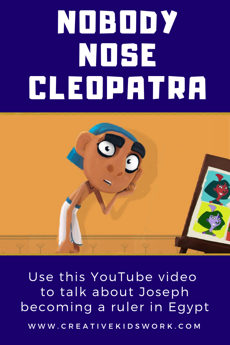 Nobody Nose Cleopatra The Egyptian Piramids Use this secular YouTube video to talk about the Bible story of Joseph becoming a ruler in Egypt