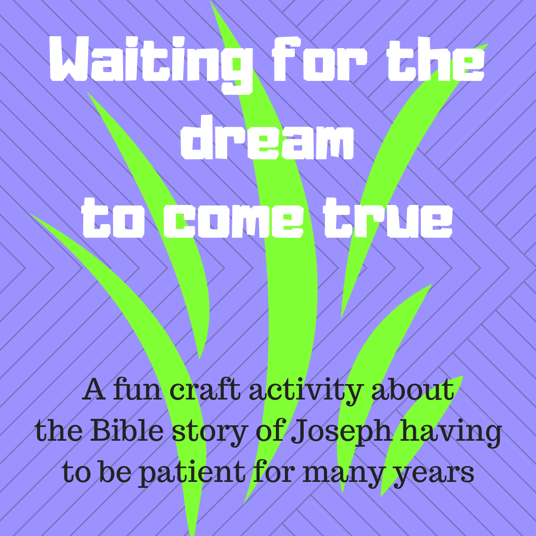 Waiting for the dream to come true a fun craft activity about the Bible story of Joseph having to be patient for many years. Ideal for a Sunday school lesson kids ministry or childrens church
