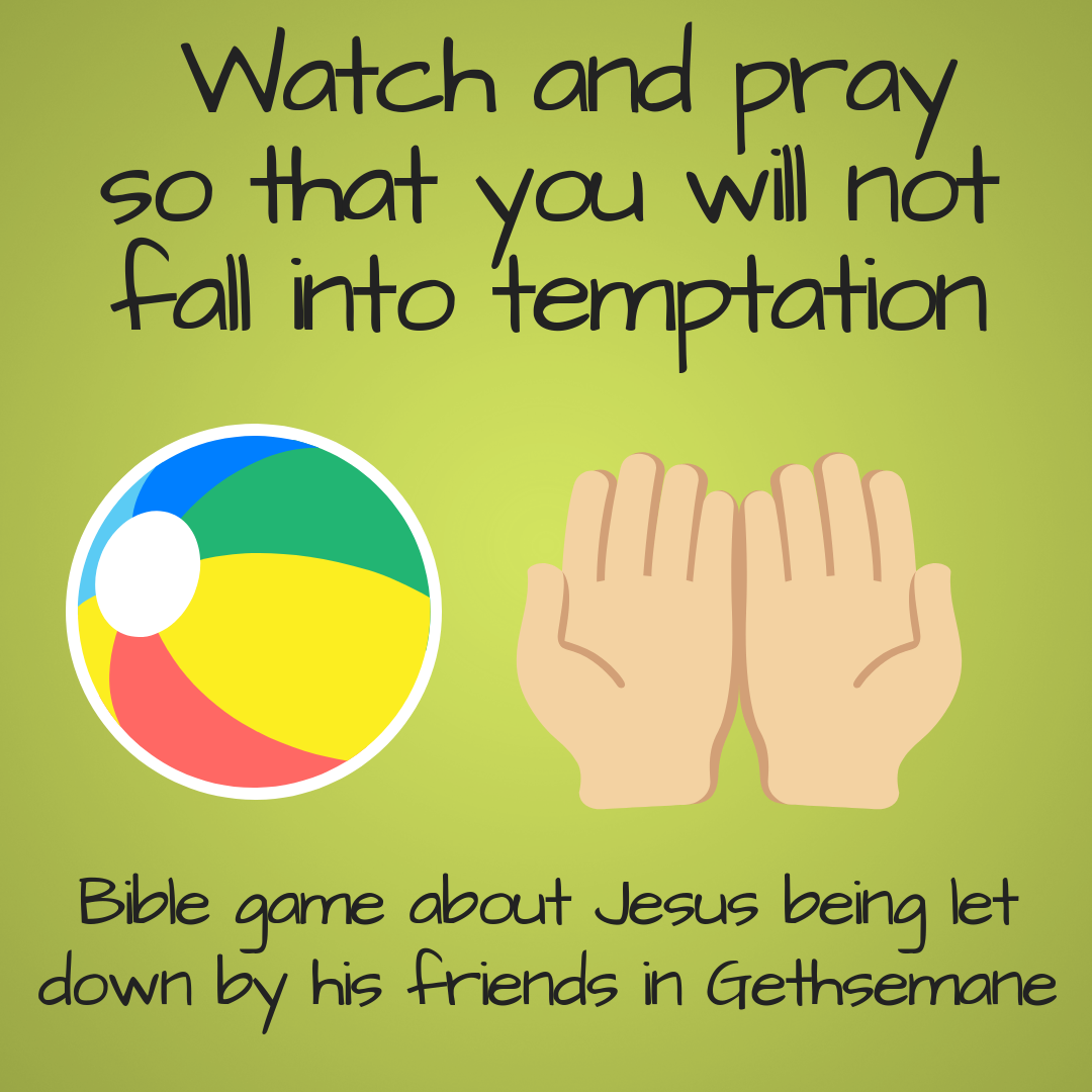 Watch and pray so that you will not fall into temptation Bible game Easter Gethsemane Sunday school lesson Bible lesson youth work
