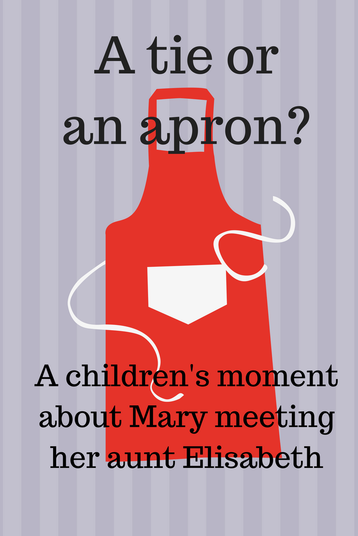 A tie or an apron children s moment in church about Mary meeting her aunt Elisabeth