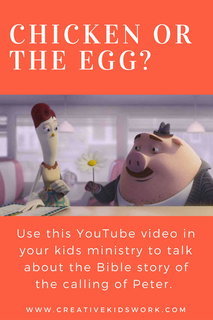 Chicken or the Egg use this YouTube video in your kids ministry to talk about the Bible story of the calling of Peter