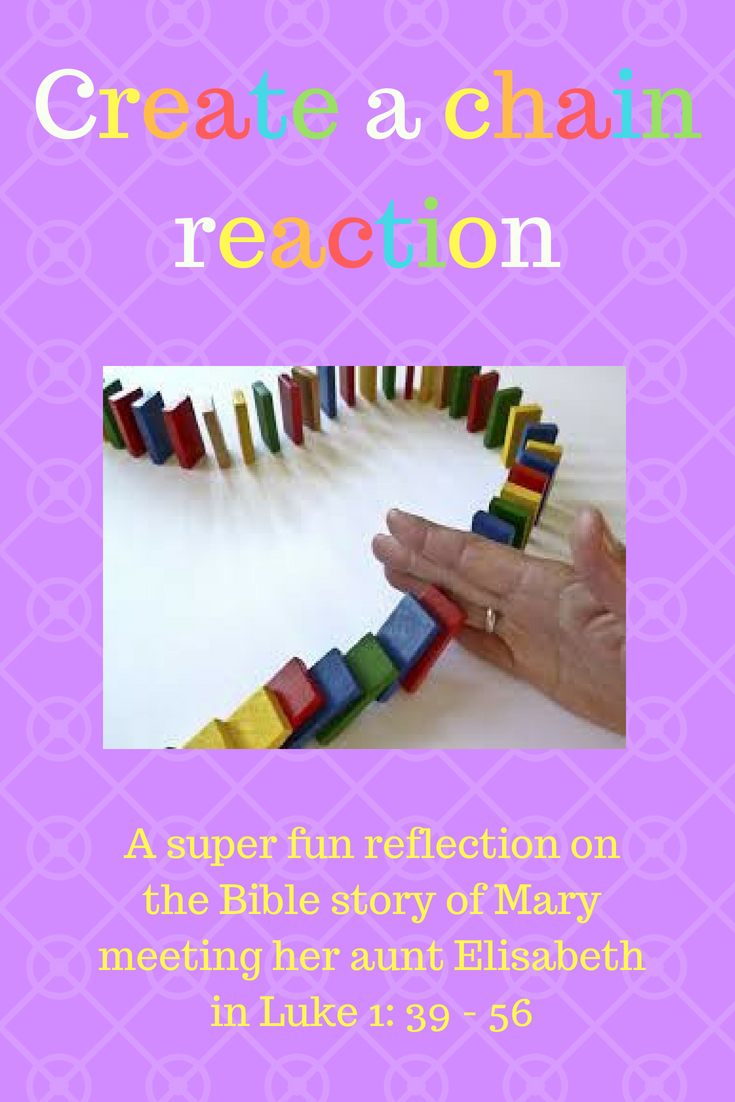 Create a chain reaction a super fun reflection on the Bible story of Mary meeting her aunt Elisabeth in Luke 1 vers 39 till 56