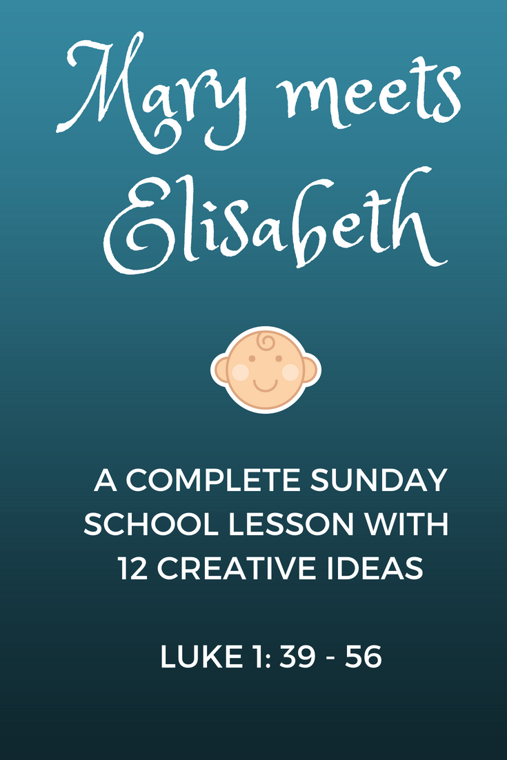 Mary meets Elisabeth a complete sunday school lesson with 12 creative ideas based on Luke 1 verses 39 till 56
