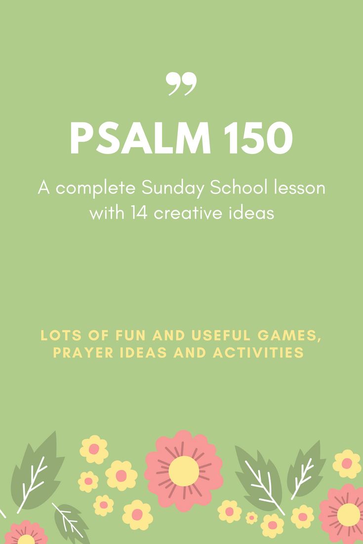 Psalm 150 a complete Sunday School lesson with 14 creative ideas games prayer ideas and activitties