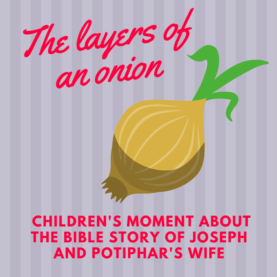 The layers of an onion a childrens moment in church about the Bible story of Joseph and the wife of potiphar