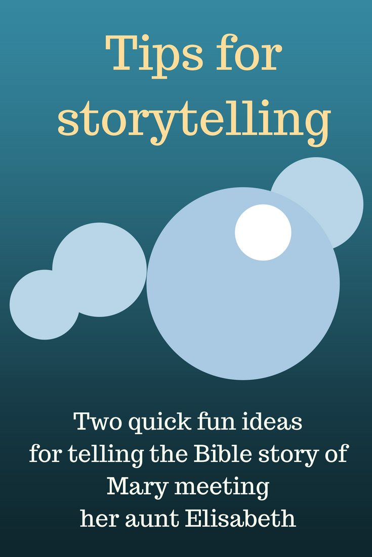 Tips for storytelling two quick fun ideas for telling the Bible story of Mary meeting her aunt Elisabeth