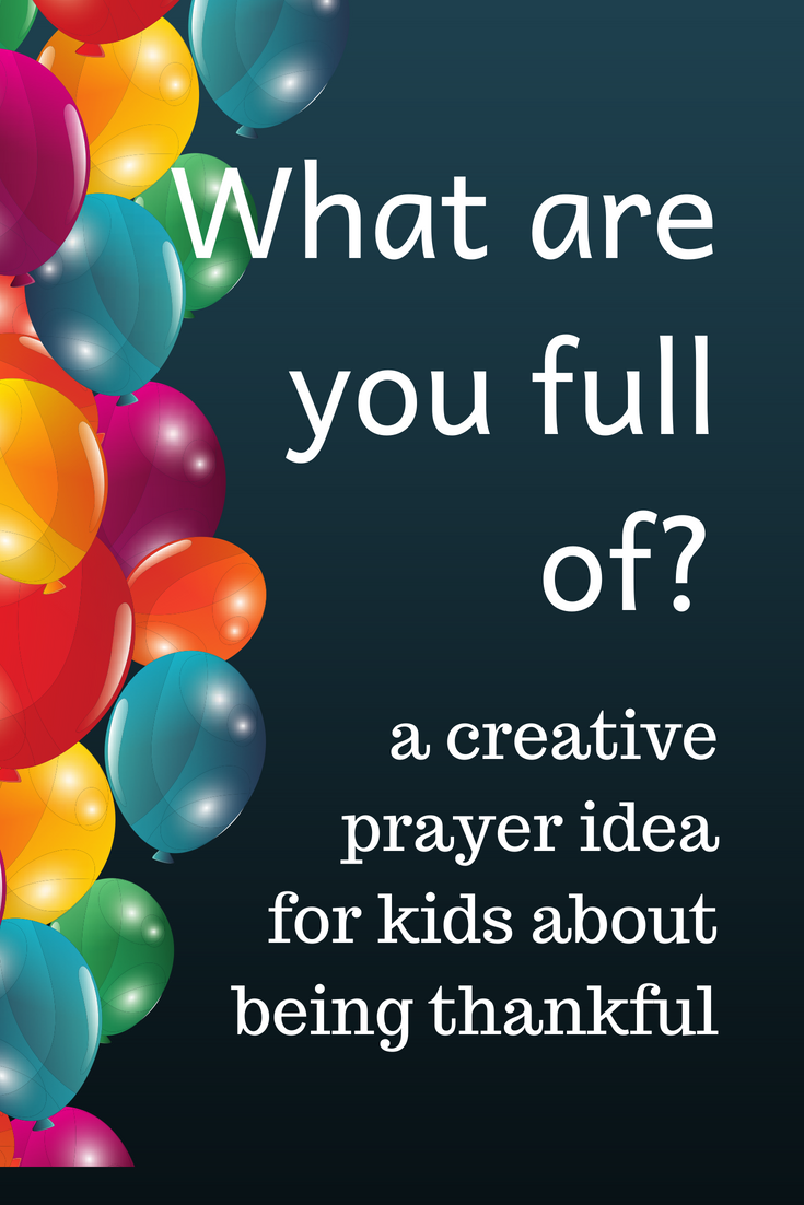 What are you full of a creative prayer idea for kids about being thankful
