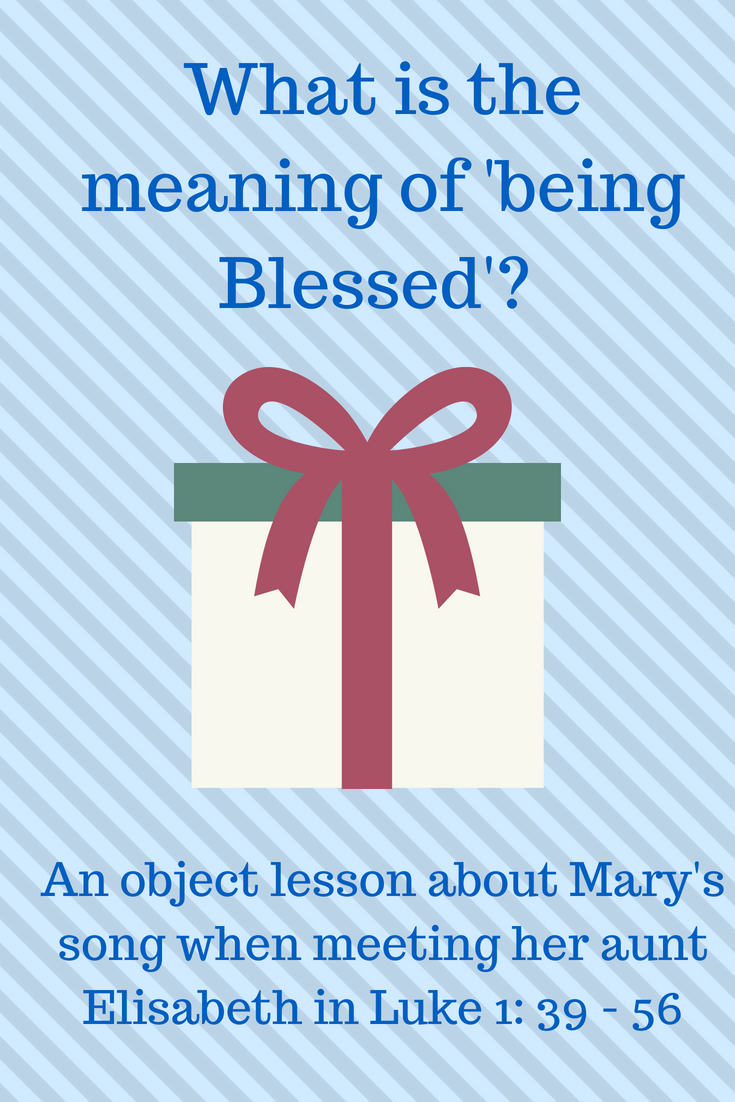 What is the meaning of being blessed an object lesson about Mary song when meeting her autn Elisabeth in Luke 1 verse 39 till 56