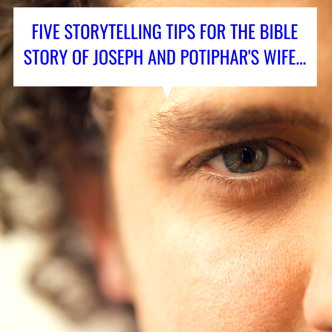 five storytelling tips for the Bible story of Joseph and potiphars wife