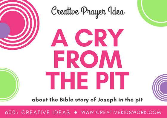 A cry from the pit a creative prayer idea for Sunday school or kids church about the Bible story of Joseph in the pit