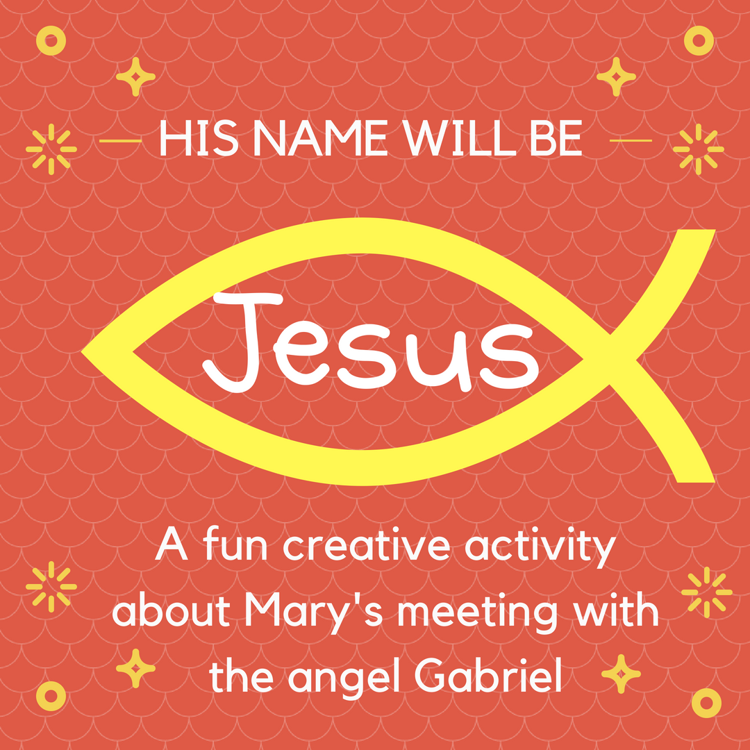 His Name will be Jesus a fun creative activity about Marys meeting with the angel Gabriel