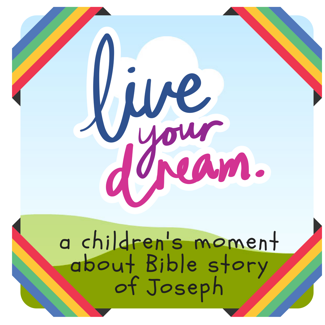 Live your dream a childrens moment about the Bible story of Joseph and his coat of many colours