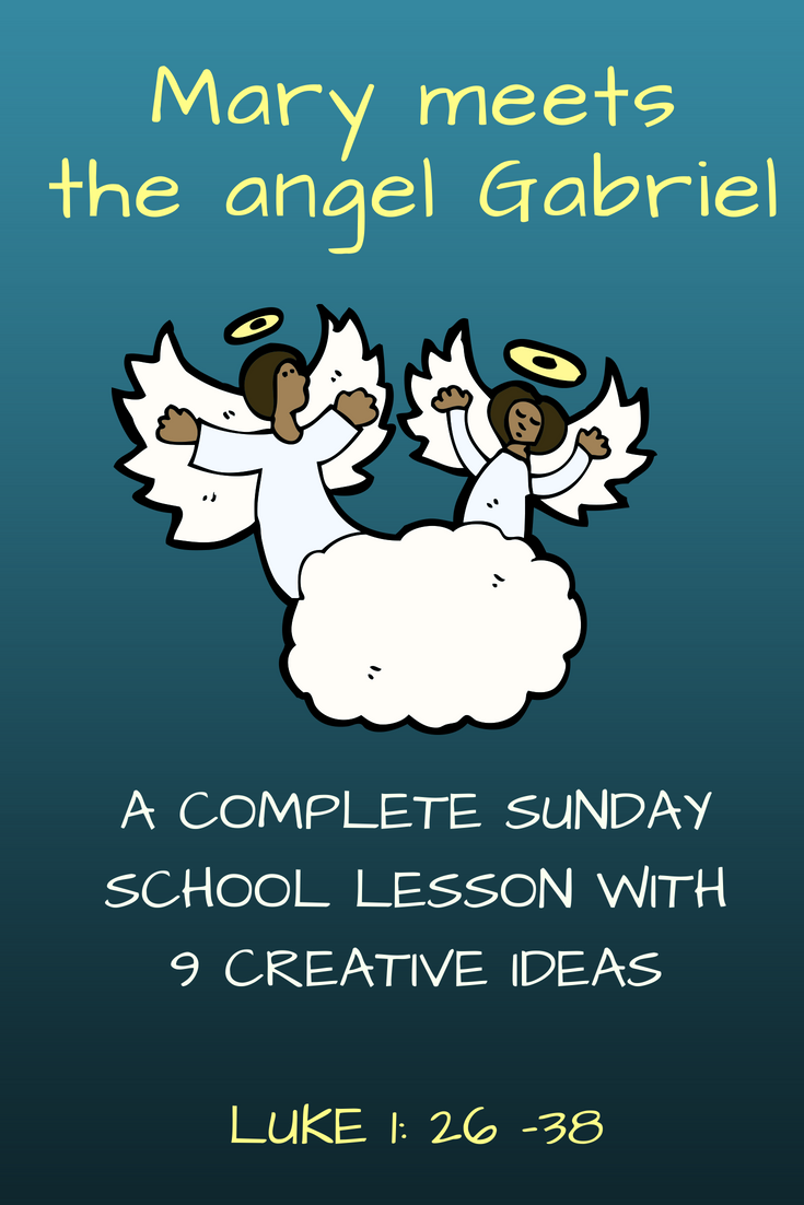Mary meets the angel Gabriel a complete Sunday School lesson with 9 creative ideas