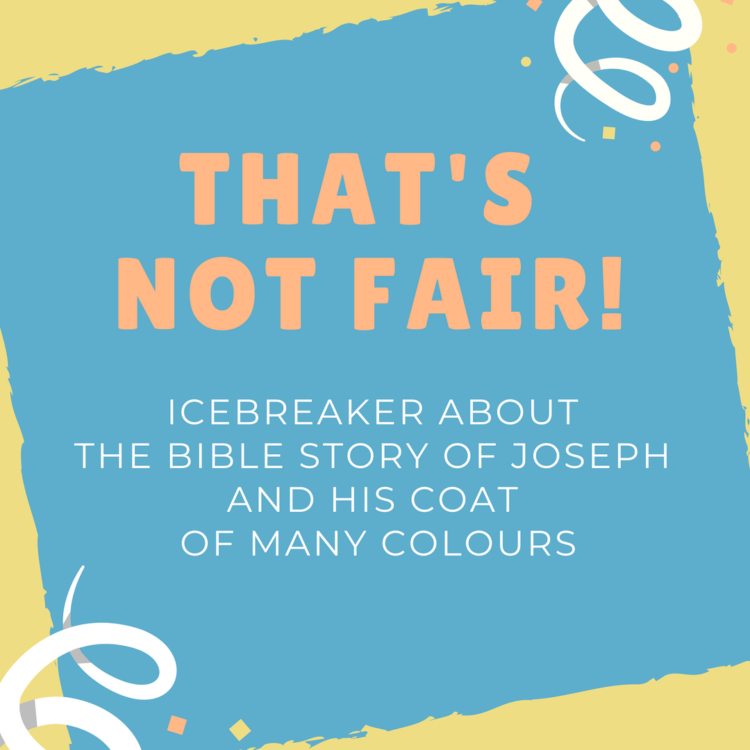 Thats Not Fair an Icebreaker about the Bible story of Joseph and his coat of many colours