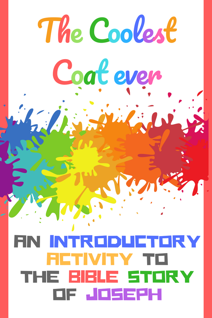 The Coolest Coat ever Use this introductory activity to teach about the Bible story ofJoseph and his coat of many colours
